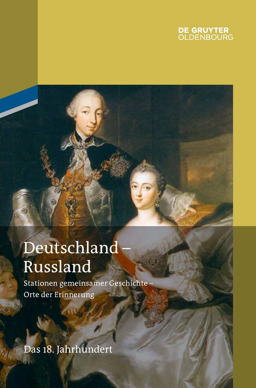 Deutschland – Russland: Das 18. Jahrhundert Gebundenes Buch – 20. Dezember 2017 Horst Möller Aleksandr O. Cubar' jan De Gruyter Oldenbourg 3110348357