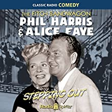 Fitch Bandwagon/Phil Harris-Alice Faye: Stepping Out Radio/TV Program Auteur(s) : Phil Harris, Alice Faye Narrateur(s) :  original radio broadcast