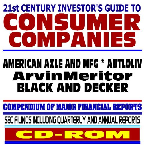 21St Century Investor S Guide To Consumer Companies  American Axle And Manufacturing  Autoliv  Arvinmeritor  Black And Decker   Sec Filings  Cd Rom