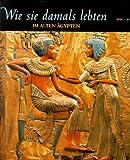 Wie sie damals lebten : Im alten Ägypten