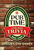 Pub Time Useless Trivia: Quizes and Games