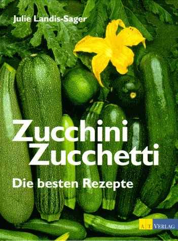 Zucchini Zucchetti: Die besten Rezepte