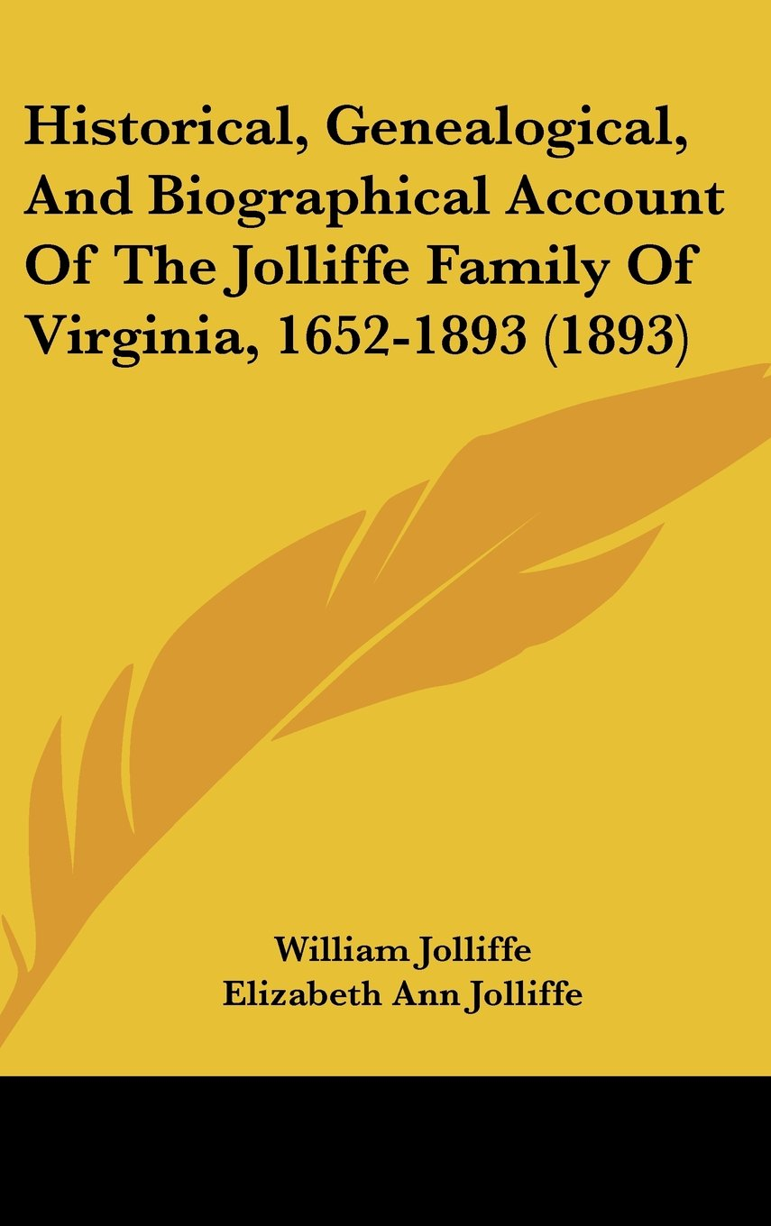 Historical, Genealogical, And Biographical Account Of The Jolliffe Family Of Virginia, 1652-1893 (1893) ebook