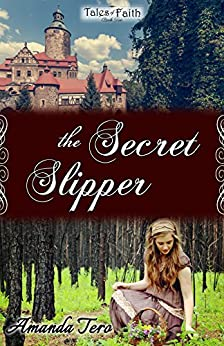 The Secret Slipper (Tales of Faith Book 2) by [Tero, Amanda]