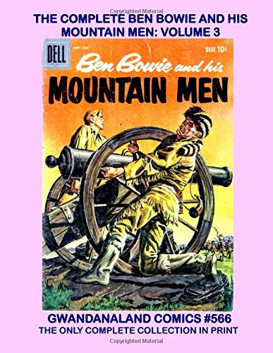 The Complete Ben Bowie And His Mountain Men: Volume 3: Gwandanaland Comics #566 - The Only Complete Collection In Print - 17 Issues in Three Volumes! (Collection 566)