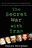 The Secret War with Iran: The 30-Year Clandestine Struggle Against the World's Most Dangerous Terrorist Power (English Edition)