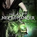 The Last Necromancer: The Ministry of Curiosities, Book 1 Audiobook by C. J. Archer Narrated by Shiromi Arserio