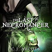 The Last Necromancer: The Ministry of Curiosities, Book 1 | C. J. Archer