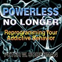 Powerless No Longer: Reprogramming Your Addictive Behavior Audiobook by Peter W. Soderman Narrated by David Smalley