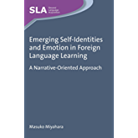 Emerging Self-Identities and Emotion in Foreign Language Learning: A Narrative-Oriented Approach (Second Language Acquisition Book 89)