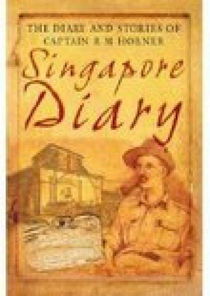 Singapore Diary - The hidden journal of Captain R. M. Horner