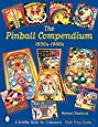 The Pinball Compendium: 1930s-1960s (Schiffer Book for Collectors)