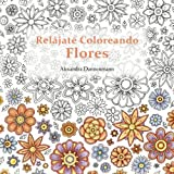 Relájate Coloreando Flores: Pintar y relajarse. Un libro para colorear para adultos.