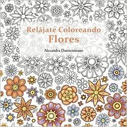 Relájate Coloreando Flores Pintar Y Relajarse Un Libro Para
