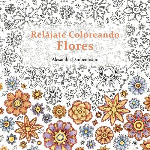 Relájate Coloreando Flores: Pintar y relajarse. Un libro para ...