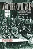img - for Another Civil War: Labor, Capital, and the State in the Anthracite Regions of Pennsylvania, 1840-1868 (The North's Civil War) book / textbook / text book