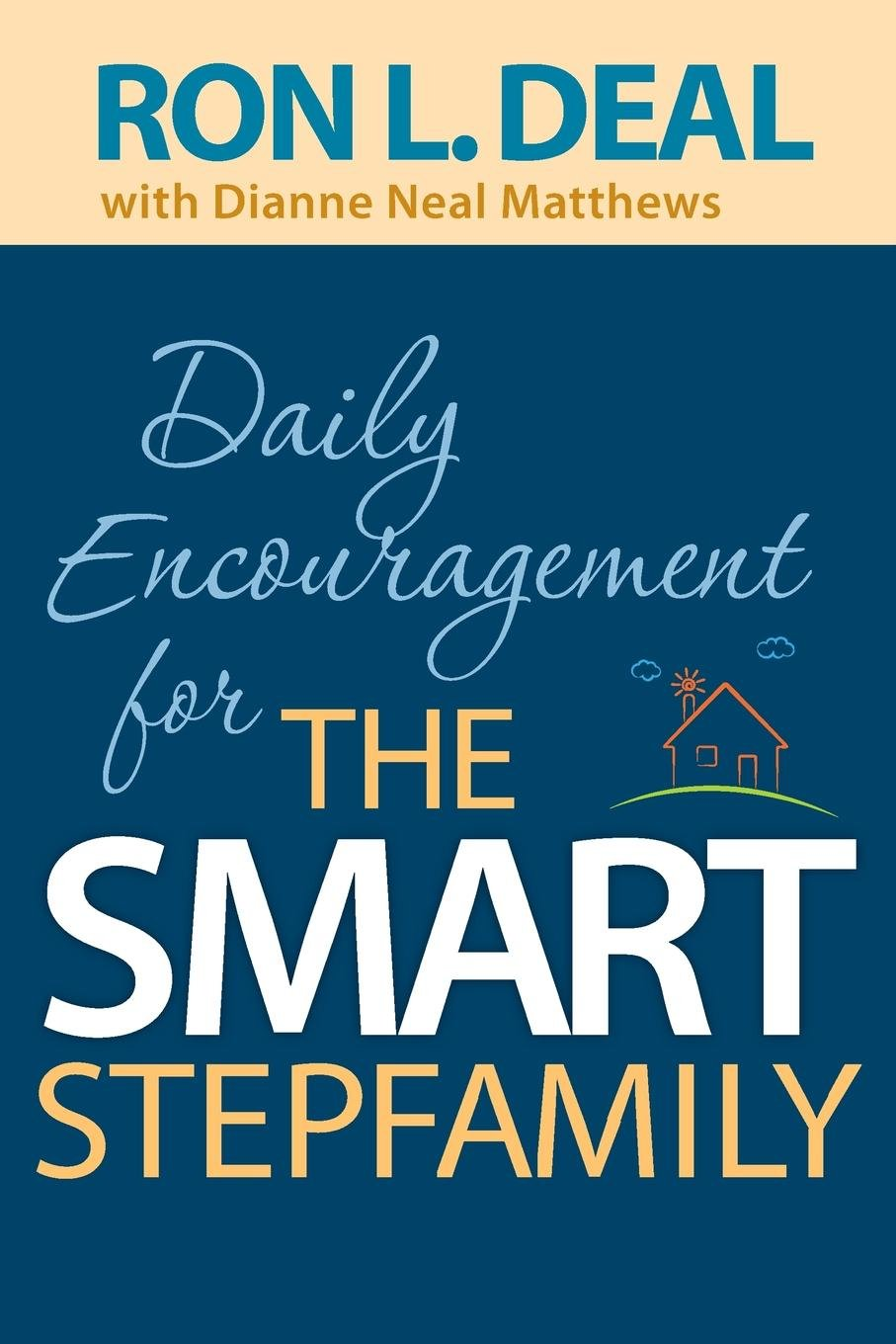 Daily Encouragement for the Smart Stepfamily: Ron L. Deal, Dianne Neal  Matthews: 9780764230479: Amazon.com: Books
