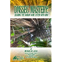 DNSSEC Mastery: Securing the Domain Name System with BIND (IT Mastery Book 2)