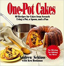 One Pot Cakes 60 Recipes For Cakes From Scratch Using A Pot A Spoon And A Pan Andrew Schloss Ken Bookman 9780688141387 Amazon Com Books