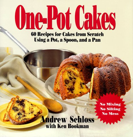One Pot Cakes: 60 Recipes for Cakes from Scratch Using a Pot, a Spoon, and a Pan