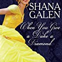 When You Give a Duke a Diamond: Jewels of the Ton, Book 1 Audiobook by Shana Galen Narrated by Lucy Rivers
