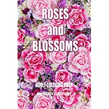 Adult Coloring Book: Roses and Blossoms: Paint and Color Flowers and Floral Designs (Adult Coloring Books)