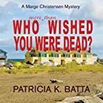 Who More Than Wished You Were Dead?: A Marge Christensen Mystery, Book 3 | Patricia K. Batta