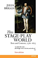 This Stage-Play World: Texts And Contexts