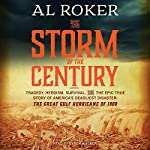 The Storm of the Century: Tragedy, Heroism, Survival, and the Epic True Story of America's Deadliest Natural Disaster: The Great Gulf Hurricane of 1900 | Al Roker,William Hogeland