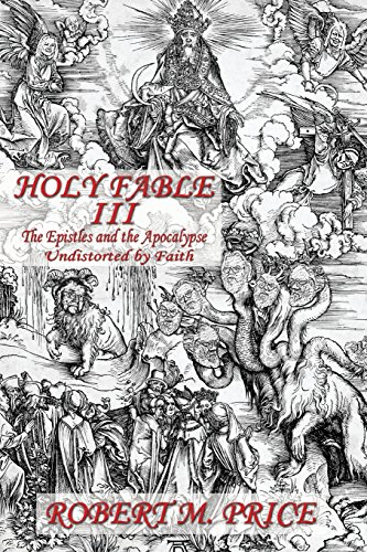 Holy Fable Volume Three The Epistles and the Apocalypse Undistorted by Faith: The Epistles and the Apocalypse Undistorted by Faith