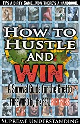How to Hustle and Win: A Survival Guide for the Ghetto, Part 1
