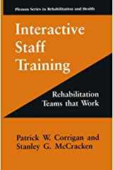 Interactive Staff Training: Rehabilitation Teams that Work (Springer Series in Rehabilitation and Health) Hardcover