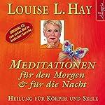 Meditationen für den Morgen und für die Nacht: Heilung für Körper und Seele | Louise L. Hay