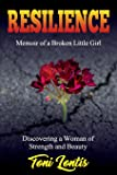 Resilience: Memoir of a Broken Little Girl Becoming a Woman on Strength and Beauty