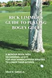 Rick Limmer's Guide to Playing Bogey Golf, Oliver E. Cathey Jr., 1477127291