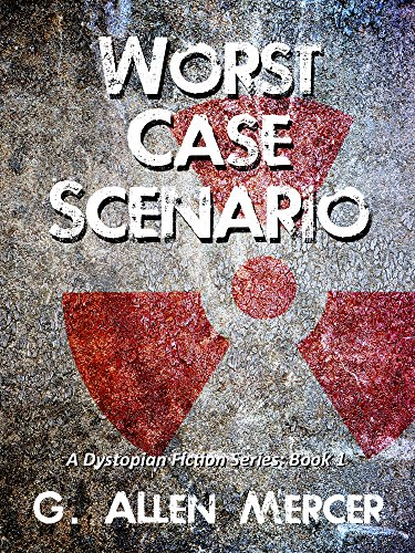 Worst Case Scenario: A Dystopian Fiction Series: Book 1 by [Mercer, G. Allen]