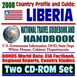 2008 Country Profile and Guide to Liberia- National Travel Guidebook and Handbook - USAID Reports, Inauguration of President Sirleaf, Conflict ... African Business Guide (Two CD-ROM Set)
