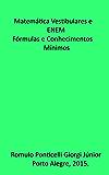 Matematica: Vestibulares e ENEM. Fórmulas e Conhecimentos Mínimos.