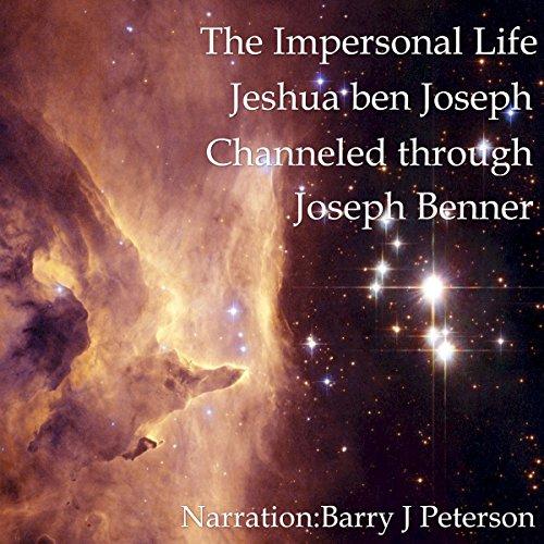 The Impersonal Life: Jeshua ben Joseph Channeled Through Joseph Benner