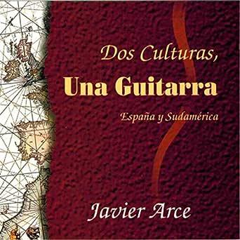 Dos Culturas, una Guitarra. España y Sudamérica de Javier Arce en Amazon Music - Amazon.es