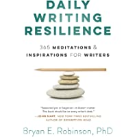 Daily Writing Resilience: 365 Meditations and Inspirations for Writers: 365 Meditations & Inspirations for Writers