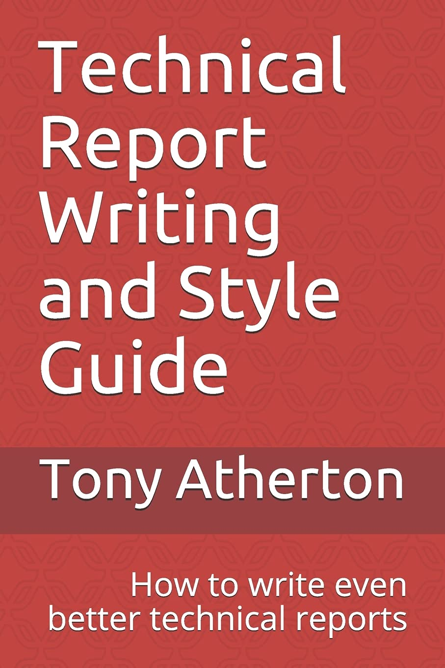 Technical Report Writing and Style Guide: How to write even better