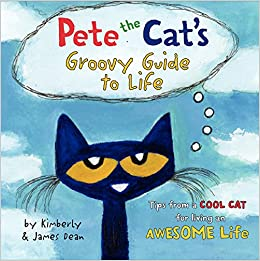 Pete The Cat S Groovy Guide To Life Dean James Dean Kimberly Dean James 9780062351357 Amazon Com Books