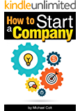 How to Start a Company: The Entrepreneur's Essential Guide to Starting a Company - ( Starting a New Company | Company Structure | Start Up Company )