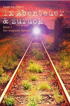 1x Abenteuer & zurück: Band 1: Der magische Spiegel (German Edition) de [Kaufmann, Beate]