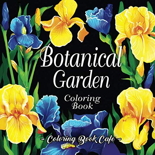 Botanical Garden Coloring Book: An Adult Coloring Book Featuring Beautiful Flowers and Floral Designs for Stress Relief and -