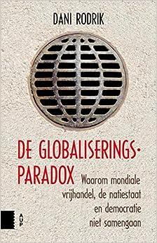 De globaliseringsparadox: waarom mondiale vrijhandel, de natiestaat en democratie niet samengaan