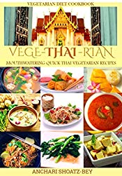 THAI FOOD: VEGE-THAI-RIAN COOKBOOK (MOUTHWATERING VEGETARIAN PLANT-BASED EATING, Vegan, SIMPLE AND QUICK, CLEAN EATING, POT, RICE): Child Approved, Fusion Dishes and desserts. Cook, Smile and Love