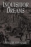 Inquisitor Dreams, Phyllis Ann Karr, 1434441520