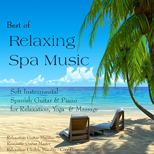 Best of Relaxing Spa Music: Soft Instrumental Spanish Guitar & Piano for Relaxation, Yoga & Massage (Best Piano Spa Music)